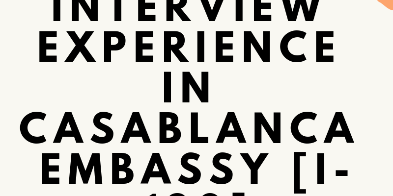 CR1] My Interview Experience in Casablanca Embassy [I-130